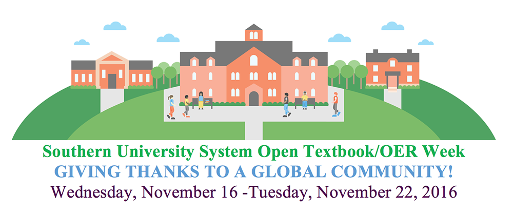 Southern University System Open Textbook/OER Week. GIVING THANKS TO A GLOBAL COMMUNITY! Wednesday, November 16 -Tuesday, November 22, 2016.